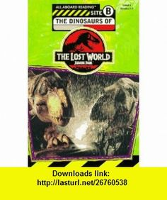 The Dinosaurs of the Lost World (All Aboard Reading Book, Level 3) (9780448415758) Jennifer Dussling , ISBN-10: 0448415755  , ISBN-13: 978-0448415758 ,  , tutorials , pdf , ebook , torrent , downloads , rapidshare , filesonic , hotfile , megaupload , fileserve