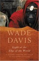 Light at the edge of the world : a journey through the realm of vanishing cultures  Wade Davis.