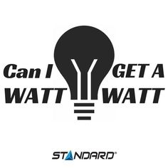 What?  #StandardProducts #Montreal #Quebec #Toronto #Ontario #BC #Vancouver #Calgary #Alberta #Quote #Watt #Funny #Light #Lightbulb #Lighting #Joke #crazy #instagood #instafun