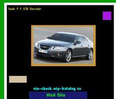 Saab 9 5 VIN Decoder - Lookup Saab 9 5 VIN number. 190410 - Saab. Search Saab 9 5 history, price and car loans.