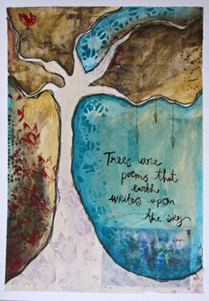 'Trees are poems that earth writes upon the sky' ~ Kahlil Gibran.   Mixed media painting on paper.