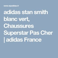 adidas stan smith blanc vert, Chaussures Superstar Pas Cher | adidas France