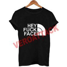 hey fuck face T Shirt Size XS,S,M,L,XL,2XL,3XL