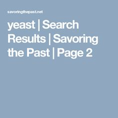 yeast | Search Results  | Savoring the Past | Page 2