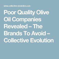 Poor Quality Olive Oil Companies Revealed – The Brands To Avoid – Collective Evolution