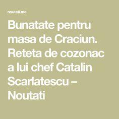 Bunatate pentru masa de Craciun. Reteta de cozonac a lui chef Catalin Scarlatescu – Noutati