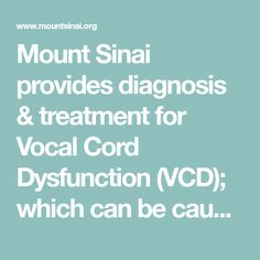Mount Sinai provides diagnosis & treatment for Vocal Cord Dysfunction (VCD); which can be caused by restriction of the airway when you inhale. Vocal Cord Dysfunction, Mount Sinai, Conditioner, Nyc, New York