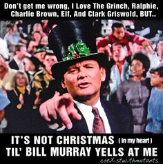 "It's not Christmas til Bill Murray yells at me. ""Scrooged"""