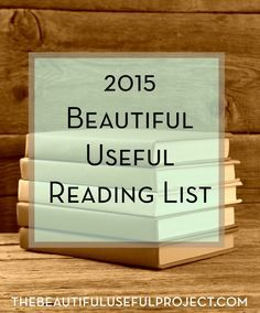 Looking for some great reads for 2015? Check out The Beautiful Useful Reading list for great recommendations in fiction, self-improvement, and decluttering.