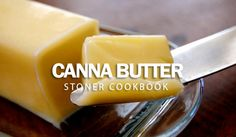Canna Butter; Stoner Cookbook   Though preparing marijuana butter can take an entire afternoon, you can store it for future projects. Even lazy stoners might want to take a stab at whipping up a ba