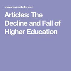 Articles: The Decline and Fall of Higher Education