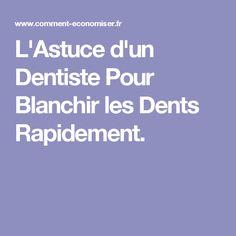 L'Astuce d'un Dentiste Pour Blanchir les Dents Rapidement.