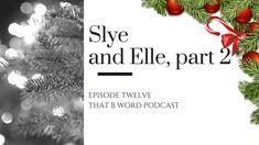Episode Twelve - Slye and Elle, Redux (Part 2)