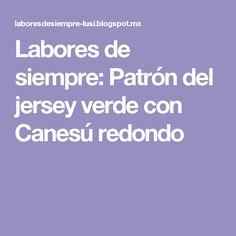 Labores de siempre: Patrón del jersey verde con Canesú redondo