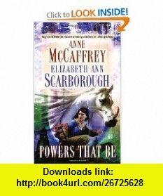 Powers That Be (Petaybee, Book 1) (9780345387790) Anne McCaffrey, Elizabeth Ann Scarborough , ISBN-10: 0345387791  , ISBN-13: 978-0345387790 ,  , tutorials , pdf , ebook , torrent , downloads , rapidshare , filesonic , hotfile , megaupload , fileserve