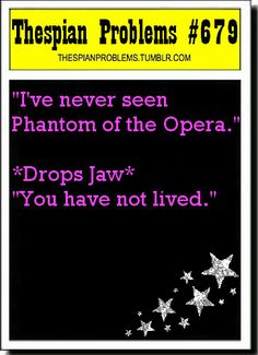 it's true..you don't experience true passion or true desire until you see Phantom of the Opera and Love Never Dies...<3