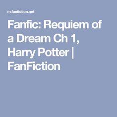 Fanfic: Requiem of a Dream Ch 1, Harry Potter | FanFiction
