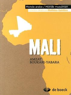 MALI de Boukari-Yabara.Une présentation du Mali à travers son histoire, sa société, sa politique, son économie, sa culture. Cote: 2-2/MAL BOU