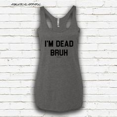 Women's I'm Dead Bruh Workout Tank - Funny Gym Tanks, Funny Workout Tanks, Funny…