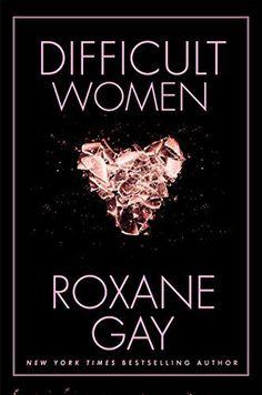 Difficult Women by Roxane Gay https://www.amazon.com/dp/0802125395/ref=cm_sw_r_pi_dp_x_vLTvybZHGE786