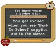 """You know you're a teacher when: You get excited when you see """"Back To School"""" supplies out in the stores."""