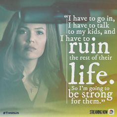 I have to go in, I have to talk to my kids, and I have to ruin the rest of their life. So I'm going… Mandy Moore, Tv Show Quotes, Film Quotes, Book Quotes, Milo This Is Us, Miss My Dad, Romantic Movie Quotes, Famous In Love, All Tv