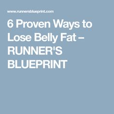 6 Proven Ways to Lose Belly Fat – RUNNER'S BLUEPRINT