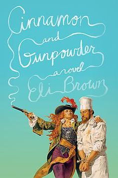 Cinnamon and Gunpowder | A Novel |  Eli Brown | 9780374123666 | Bookish.com