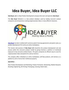 IdeaBuyer  Idea Buyer LLC is a new product development company that operates Idea Buyer - an online marketplace for inventors, companies, and universities to sell their intellectual property. Eric Corl is the Founder and CEO of Idea Buyer LLC.