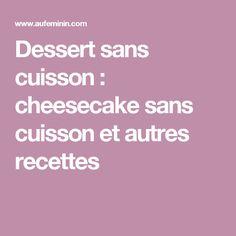 Dessert sans cuisson : cheesecake sans cuisson et autres recettes
