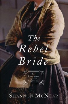 [PDF] The Rebel Bride (Daughter of the Mayflower, By Shannon McNear pdf books for kids books 2019 books books online price books books 2019 books of 2019 books 2019 books to read 2019 Album Design, Historical Romance, Historical Fiction, Books To Read, My Books, The Clash, May Flowers, Great Books, Books Online
