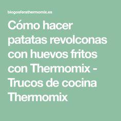 Cómo hacer patatas revolconas con huevos fritos con Thermomix - Trucos de cocina Thermomix