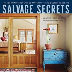 """""""Salvage Secrets"""" by Diane Palmisano. Salvaged architectural elements are super-chic, but plunking them in the middle of a room without any style is not. This book has great ideas for incorporating reclaimed wood, vintage tiles, and lots of salvaged extras into your home."""
