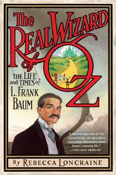 The Real Wizard of Oz: The Life and Times of L. Frank Baum by Rebecca Loncraine