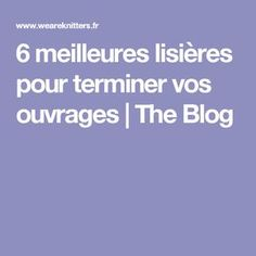 6 meilleures lisières pour terminer vos ouvrages   The Blog Knitting, Blog, Points, Crafts, Stuff Stuff, Vintage Knitting, Spool Knitting, Tricot, Breien