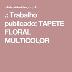 .: Trabalho publicado: TAPETE FLORAL MULTICOLOR