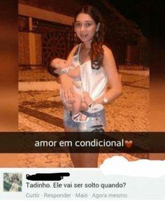 Pt-Br (Brazilian Portuguese), Agora, and Amor: amor em condicional   Tadinho. Ele vai ser solto quando?   Curtir Responder Mais Agora mesmo