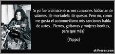 Norberto Aníbal Napolitano o más popularmente conocido como Pappo o «El Carpo» fue un reconocido guitarrista, cantante y compositor de rock, hard rock y blues argentino, y uno de los primeros en incursionar el heavy metal en su país.