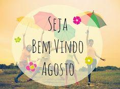Blog Diário de uma Solteira: Bem Vindo Agosto !!!