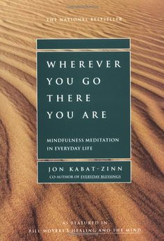 wherever you go there you are... highly recommend this book! (mindfulness is always a work in progress)