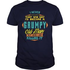 New Never Dreamed That I'd Become A Grumpy Old Man Shirt, Hoodie, Tank top