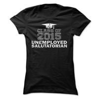 Class Of 2015 T Shirt, Unemployed Salutatorian T Shirt, College Graduation Gift