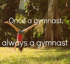 Once a gymnast, always a gymnast