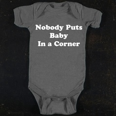 Nobody Puts Baby in a Corner Baby Onesie By TrulySanctuary, Great Baby Shower Gift, First Birthday Gift Or Party Favor. $16.00, via Etsy.