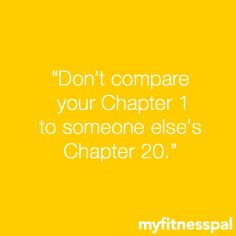 """""""Don't compare your Chapter 1 to someone else's Chapter 20."""" -Unknown"""