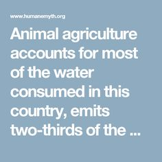 Animal agriculture accounts for most of the water consumed in this country, emits two-thirds of the world's acid-rain-causing ammonia, and it the world's largest source of water pollution--killing entire river and marine ecosystems, destroying coral reefs, and of course, making people sick. Try to imagine the prodigious volumes of manure churned out by modern American farms: 5 million tons a day, more than a hundred times that of the human population, and far more than our land can possibly…
