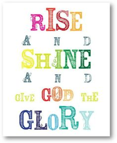 rise and shine and give god the glory | Rise and shine and give God the glory! | Faith: Being Christian