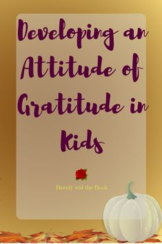 Instilling an Attitude of Gratitude in Kids - Beauty and the Book Attitude Of Gratitude, Thanksgiving Crafts, The Book, Activities, Books, Kids, Beauty, Young Children, Libros