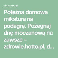 Potężna domowa mikstura na podagrę. Pożegnaj dnę moczanową na zawsze – zdrowie.hotto.pl, domowe sposoby popularne w necie Health Fitness, Posts, Facebook, Messages, Fitness, Health And Fitness
