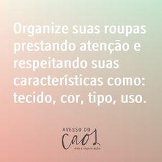 É importante usar critérios para organizar seu armário/ closet/ guarda-roupa.  Cuide bem das suas roupas e elas vão durar bem mais.  Organização também é ter esse cuidado.